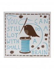 'You Can Still Do A Lot With A Small Brain' Ceramic Tile