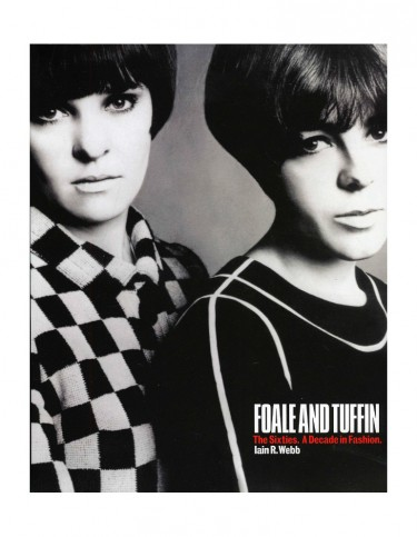 Foale and Tuffin: The Sixties. A Decade in Fashion - Iain R. Webb