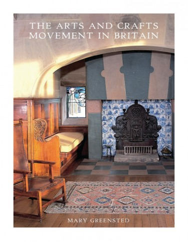 The Arts and Crafts Movement in Britain - Mary Greensted
